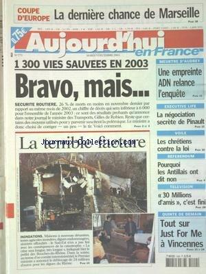 AUJOURD'HUI EN FRANCE [No 773] du 09/12/2003 - SECURITE ROUTIERE - 1300 VIES SAUVEES EN 2003 - LES INONDATIONS - LA TERRIBLE FACTURE - MEURTRE D'AUDREY - UNE EMPREINTE ADN RELANCE L'ENQUETE - LA NEGOCIATION SECRETE DE PINAULT - VOILE - LES CHRETIENS CONTRE LA LOI - REFERENDUM - POURQUOI LES ANTILLAIS ONT DIT NON - LES SPORTS - FOOT COUPE D'EUROPE