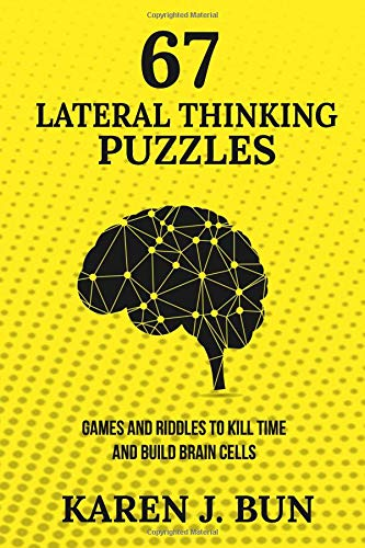 67 Lateral Thinking Puzzles: Games And Riddles To Kill Time And Build Brain Cells por Karen J. Bun