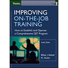 Improving On-the-Job Training: How to Establish and Operate a Comprehensive OJT Program (English Edition)