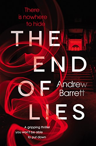 The End of Lies: a gripping thriller you won't be able to put down by [Barrett, Andrew]