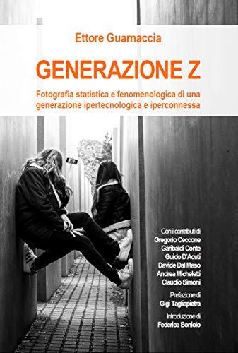 Generazione Z: Fotografia statistica e fenomenologica di una generazione ipertecnologica e iperconnessa (Italian Edition)