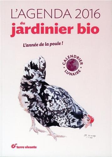 Agenda du Jardinier Bio 2016 et Son Calendrier Lunaire (l')