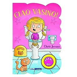 Ciao vasino! For girls. Ediz. a colori