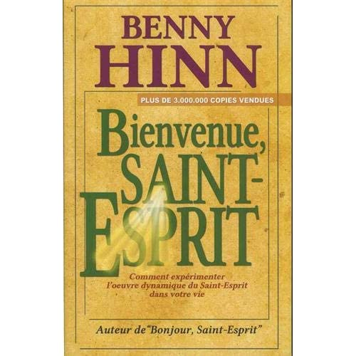 Bienvenue, Saint-Esprit : Comment expérimenter l'oeuvre dynamique du Saint-Esprit dans votre vie