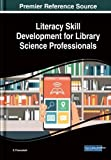 Literacy Skill Development for Library Science Professionals (Advances in Library and Information Science)