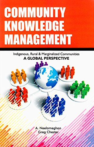 Community Knowledge Management: Indigeneous, Rural and Marginalized Communities: A Global Perspective por A. Neelameghan