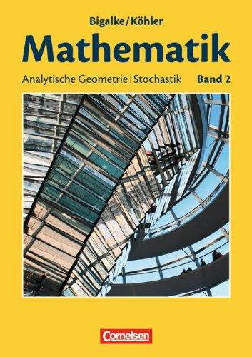 Cornelsen Verlag Bigalke/Köhler: Mathematik Sekundarstufe II - Allgemeine Ausgabe: Band 2 - Analytische Geometrie, Stochastik: Schülerbuch