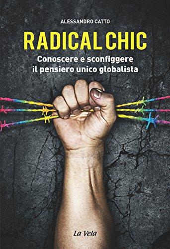 Radical chic. Conoscere e sconfiggere il pensiero unico globalista