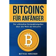 Bitcoins für Anfänger: Der ultimative Kompaktratgeber über die Welt der Bitcoins