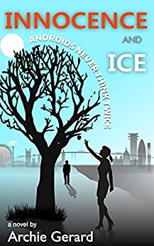 Innocence and Ice: Androids Never Think Twice (Virtual Reality v Droids Book 1) (English Edition) di [Gerard, Archie]
