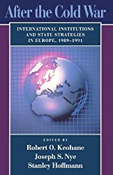 After the Cold War: International Institutions and State Strategies in Europe, 1989-1991: International Institutions and State Strategies in Europe, 1989-91 (Centre for International Affairs)