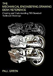 The Mechanical Engineering Drawing Desk Reference: Creating and Understanding ISO Standard Technical Drawings by Mr Paul Green (2007-06-01)