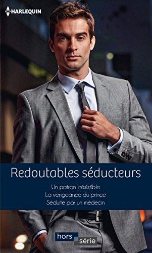 Redoutables séducteurs : Un patron irrésistible - La vengeance du prince - Séduite par un médecin (Hors Série)