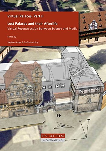 Virtual Palaces / Lost Palaces and their Afterlife: Virtual Reconstruction between Science and Media (PALATIUM e-Publication)