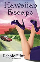 Hawaiian Escape: STEAMY VERSION, Book 1 in Trilogy - Escape, Affair, Retreat): Volume 1 (Hawaiian Prize Trilogy (Hawaiian Escape, Hawaiian Affair, Hawaiian Retreat))