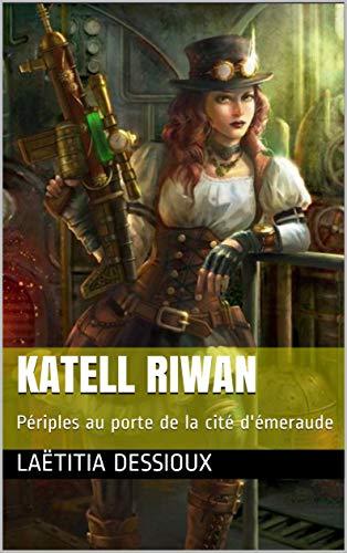 Katell Riwan: Périples au porte de la cité d'émeraude par [Dessioux, Laëtitia]