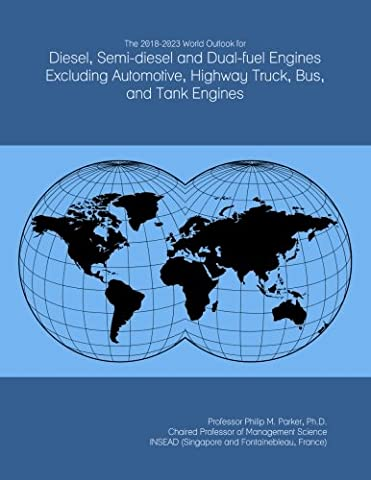 The 2018-2023 World Outlook for Diesel, Semi-diesel and Dual-fuel Engines Excluding Automotive, Highway Truck, Bus, and Tank Engines