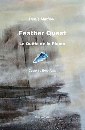 Feather Quest - La Quête de la Plume: Cycle 1 - Émotions