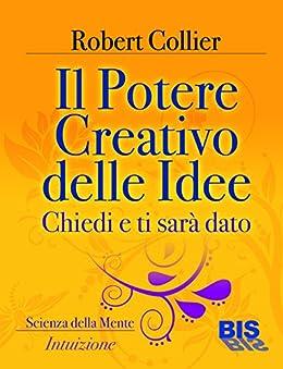 Il potere creativo delle idee (I classici della scienza della mente) von [Collier, Robert]