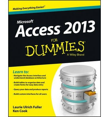 [(Access 2013 For Dummies)] [ By (author) Laurie Ulrich-Fuller, By (author) Ken Cook ] [November, 2013]