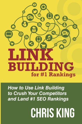 Link Building for #1 Rankings: How to Use Link Building to Crush Your Competitors and Land #1 SEO Rankings