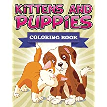 Kittens and Puppies Coloring Book: Coloring Books for Kids (Art Book Series)