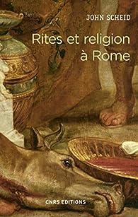 Rites et religion à Rome par John Scheid