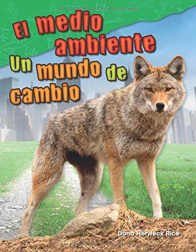 El Medio Ambiente: Un Mundo de Cambio (Environment: A World of Change) (Spanish Version) (Grade 2) (Ciencias Naturales / Science Readers: Content and Literacy) por Dona Herweck Rice