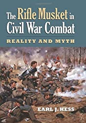 The Rifle Musket in Civil War Combat: Reality and Myth (Modern War Studies) by Earl J. Hess (2008-09-09)