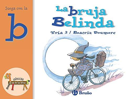 La bruja Belinda: Juega con la b (Castellano - A Partir De 3 Años - Libros Didácticos - El Zoo De Las Letras) por Beatriz Doumerc