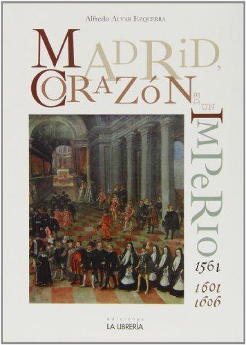 Portada del libro Madrid. Corazón de un imperio 1561-1601 y 1605