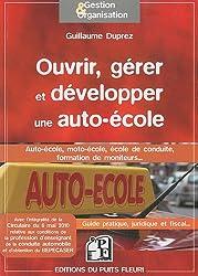 Ouvrir, gérer et développer une auto-école - Auto-école, moto-école, école de conduite, formation de moniteus... Guide pratique, juridique et fiscal...