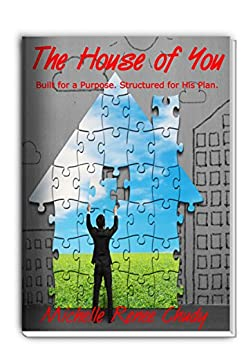 The House of You: Built for a Purpose. Structured for His Plan. (The House of You Series Book 1) by [Chudy, Michelle Renée]