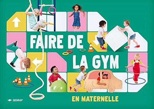 Faire de la gym en maternelle / Birgen Martens, Sander Nerinckx ; traduction Anne Haché.- Toulouse : SEDRAP , cop. 2015