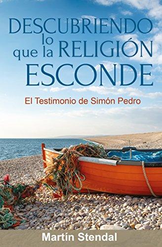 Descubriendo lo que la Religión tiene para Esconder: El Testimonio de Simón Pedro