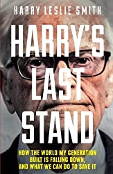 Harry's Last Stand: How the World My Generation Built is Falling Down, and What We Can Do to Save It by Harry Leslie Smith (2015-02-10)