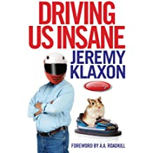 Driving Us Insane: A year in the fast lane with Jeremy Klaxon, presenter of TV's Bottom Gear