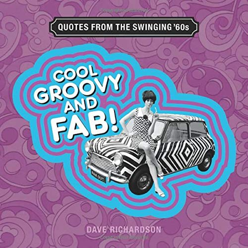 COOL GROOVY AND FAB!: QUOTES FROM THE SWINGING 60s Swinging Sixties Fashion