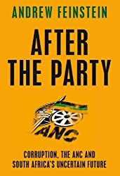 After the Party: Corruption, the ANC and South Africa's Uncertain Future by Andrew Feinstein (2009-04-07)