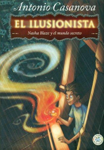 El Ilusionista 1. Nasha Balze y el mundo secreto