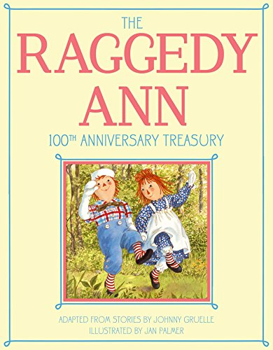 The Raggedy Ann 100th Anniversary Treasury: How Raggedy Ann Got Her Candy Heart; Raggedy Ann and Rags; Raggedy Ann and Andy and the Camel with the Wrinkled ... the Nice Police Officer (English Edition)