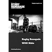 Rugby Renegade WOD Bible: Fitness training for rugby just got easier! (English Edition)