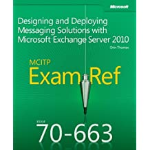 Designing and Deploying Messaging Solutions with Microsoft® Exchange Server 2010: MCITP 70-663 Exam Ref