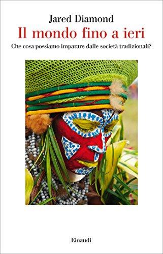 Il mondo fino a ieri: Che cosa possiamo imparare dalle società tradizionali? (Saggi Vol. 933)