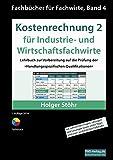 Kostenrechnung 2 für Industrie- und Wirtschaftsfachwirte: Lehrbuch zur Vorbereitung auf die Prüfung der »Handlungsspezifischen Qualifikationen« (Fachbücher für Fachwirte)