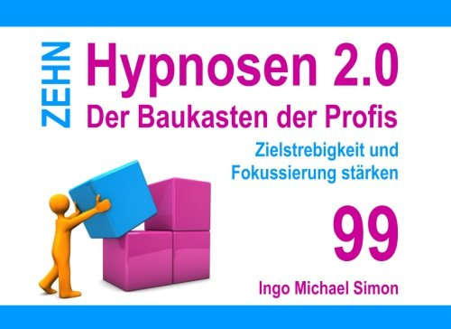 Zehn Hypnosen 2.0 - Band 99: Zielstrebigkeit und Fokussierung stärken
