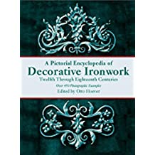 A Pictorial Encyclopedia of Decorative Ironwork: Twelfth Through Eighteenth Centuries (Dover Jewelry and Metalwork)