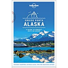 Cruise Ports Alaska (Lonely Planet Travel Guide)