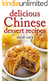 Delicious Chinese Dessert Recipes - made easy (Chinese cookbook, Chinese cooking, dessert, dessert recipes, dessert cookbook) (Desserts of the World Book 3) (English Edition)