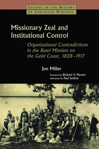 Missionary Zeal and Institutional Control: Organizational Contradictions in the Basel Mission on the Gold Coast 1828-1917 (Studies in the History of Christian Missions) por Jon Miller